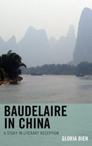 Baudelaire in China - A Study in Literary Reception ebook by Gloria Bien