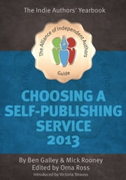 Choosing A Self Publishing Service 2013: The Indie Authors Guide. ebook by Orna Ross (Editor),Mick Rooney,Ben Galley