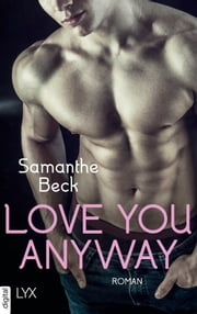Love You Anyway eBook by Samanthe Beck, Frauke Lengermann