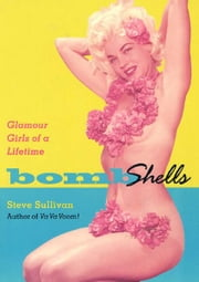 Bombshells - Glamour Girls of a Lifetime ebook by Steve Sullivan