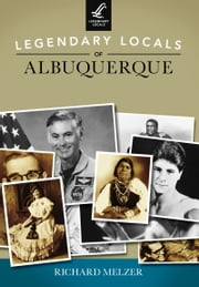 Legendary Locals of Albuquerque ebook by Richard Melzer