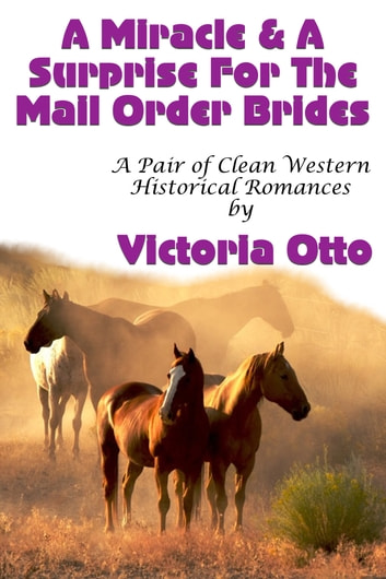 A Miracle & A Surprise For The Mail Order Brides (A Pair of Clean Western Historical Romances) ebook by Victoria Otto