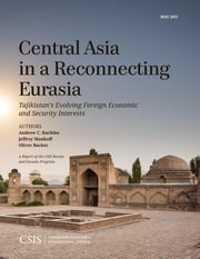 Central Asia in a Reconnecting Eurasia - Tajikistan's Evolving Foreign Economic and Security Interests ebook by Andrew C. Kuchins,Jeffrey Mankoff,Oliver Backes