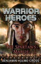 Warrior Heroes: The Spartan's March ebook by Benjamin Hulme-Cross