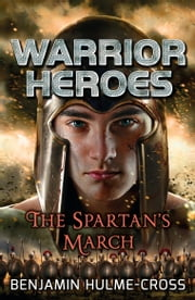 Warrior Heroes: The Spartan's March ebook by Mr Benjamin Hulme-Cross