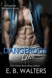 Dangerous Love (Book 4 of the Fitzgerald Family) ebook by E. B. Walters