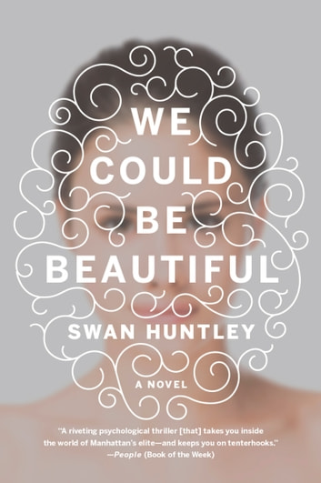 We Could Be Beautiful - A Novel ebook by Swan Huntley