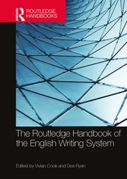 The Routledge Handbook of the English Writing System ebook by Vivian Cook,Des Ryan