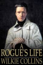 A Rogue's Life ebook by Wilkie Collins