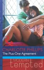 The Plus-One Agreement (Mills & Boon Modern Tempted) 電子書 by Charlotte Phillips