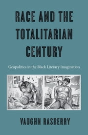 Race and the Totalitarian Century ebook by Vaughn Rasberry