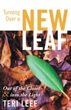 Turning Over a New Leaf ebook by Teri Leef