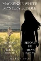 Mackenzie White Mystery Bundle: Before He Hunts (#8) and Before He Preys (#9) ebook by Blake Pierce