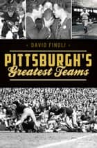 Pittsburgh's Greatest Teams ebook by David Finoli
