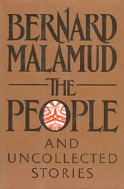 The People - And Other Uncollected Fiction ebook by Bernard Malamud,Robert Giroux