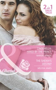 Cinderella: Hired by the Prince / The Sheikh's Destiny: Cinderella: Hired by the Prince / The Sheikh's Destiny (Mills & Boon Romance) ebook by Marion Lennox, Melissa James