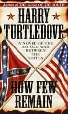 How Few Remain ebook by Harry Turtledove