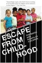 Escape From Childhood - The Needs and Rights of Children ebook by John  Caldwell Holt