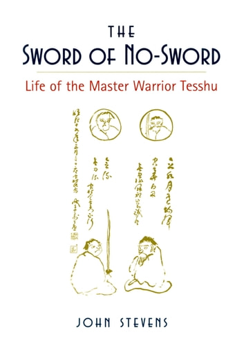 The Sword of No-Sword - Life of the Master Warrior Tesshu ebook by John Stevens