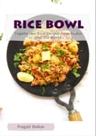 Rice Bowl: Vegetarian Rice Recipes from India and the World ebook by Pragati Bidkar