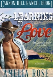 Learning To Love (Carson Hill Ranch: Book 1) ebook by Kobo.Web.Store.Products.Fields.ContributorFieldViewModel