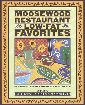 Moosewood Restaurant Low-Fat Favorites - Flavorful Recipes for Healthful Meals ebook by Moosewood Collective
