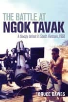 The Battle at Ngok Tavak ebook by Bruce Davies