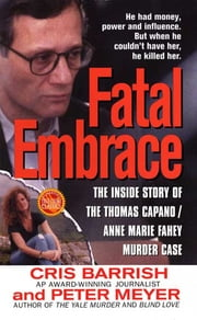 Fatal Embrace - The Inside Story Of The Thomas Capano/Anne Marie Fahey Murder Case ebook by Cris Barrish,Peter Meyer