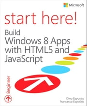 Start Here! Build Windows 8 Apps with HTML5 and JavaScript ebook by Dino Esposito,Francesco Esposito