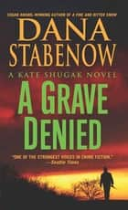 A Grave Denied - A Kate Shugak Novel ebook by Dana Stabenow