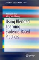 Using Blended Learning ebook by Khe Foon Hew,Wing Sum Cheung