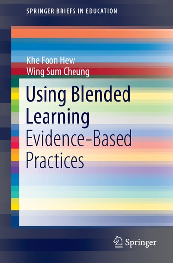 Using Blended Learning - Evidence-Based Practices ebook by Khe Foon Hew,Wing Sum Cheung