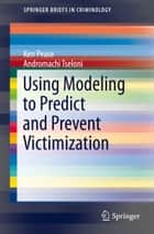 Using Modeling to Predict and Prevent Victimization ebook by Ken Pease,Andromachi Tseloni