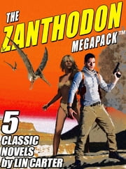 The Zanthodon MEGAPACK ™ - The Complete 5-Book Series ebook by Lin Carter