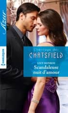 Scandaleuse nuit d'amour - T1 - L'héritage des Chatsfield ebook by Lucy Monroe
