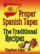 Proper Spanish Tapas: The Traditional Recipes ebook by Stephen Lean