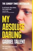 My Absolute Darling: The Sunday Times bestseller ebook by Gabriel Tallent