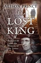 The Lost King - Richard III and the Princes in the Tower ebook by Alison Prince