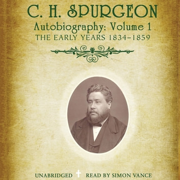 C. H. Spurgeon's Autobiography, Vol. 1 - The Early Years, 1834–1859 audiobook by C. H. Spurgeon