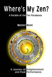Where's My Zen?: A Parable of the Ten Paradoxes ebook by Master, Nomi