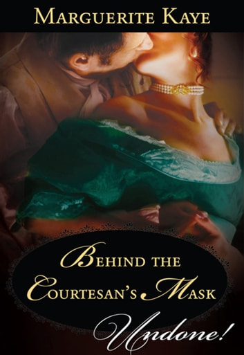Behind the Courtesan's Mask (Mills & Boon Historical Undone) ebook by Marguerite Kaye