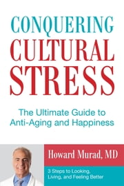 Conquering Cultural Stress - The Ultimate Guide to Anti-Aging and Happiness ebook by M. Howard D. Murad