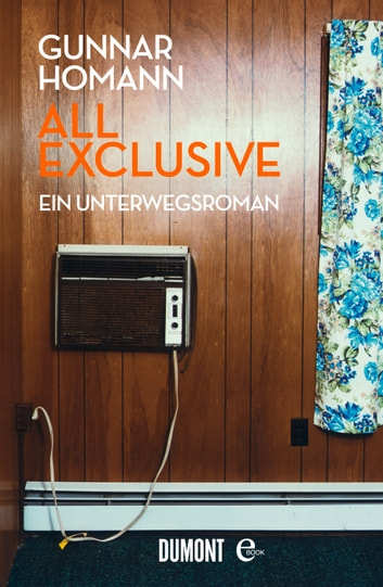 All exclusive - Ein Unterwegsroman ebook by Gunnar Homann
