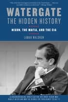 Watergate: The Hidden History - Nixon, The Mafia, and The CIA ebook by Lamar Waldron
