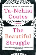 The Beautiful Struggle - A Memoir ebook by Ta-Nehisi Coates