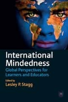 International Mindedness: Global Perspectives for Learners and Educators ebook by Lesley Stagg