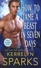 How to Tame a Beast in Seven Days - A Novel of the Embraced ebook by
