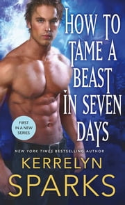 How to Tame a Beast in Seven Days - A Novel of the Embraced ebook by Kerrelyn Sparks