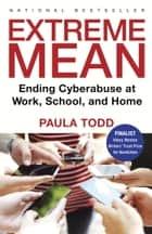 Extreme Mean - Ending Cyberabuse at Work, School, and Home ebook by Paula Todd