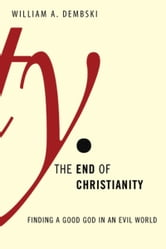 The End of Christianity ebook by William Dembski